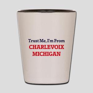 Trust Me, I'm from Charlevoix Michigan Shot Glass