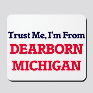 Trust Me, I'm from Dearborn Michigan Mousepad