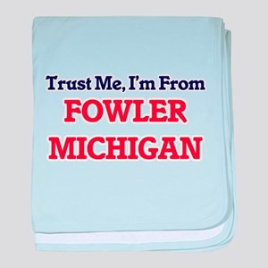 Trust Me, I'm from Fowler Michigan baby blanket