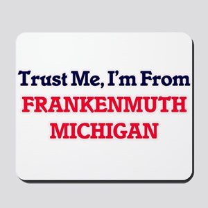 Trust Me, I'm from Frankenmuth Michigan Mousepad