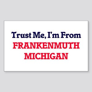 Trust Me, I'm from Frankenmuth Michigan Sticker