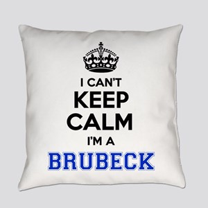 I can't keep calm Im BRUBECK Everyday Pillow