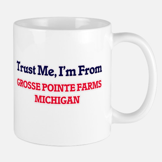 Trust Me, I'm from Grosse Pointe Farms Michig Mugs