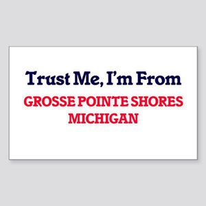 Trust Me, I'm from Grosse Pointe Shores Mi Sticker