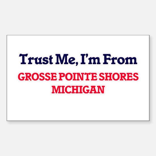 Trust Me, I'm from Grosse Pointe Shores Mi Decal
