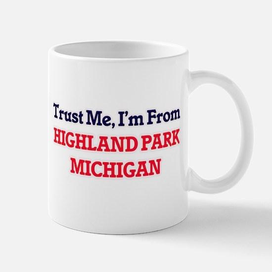 Trust Me, I'm from Highland Park Michigan Mugs