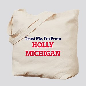 Trust Me, I'm from Holly Michigan Tote Bag