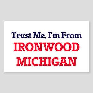 Trust Me, I'm from Ironwood Michigan Sticker