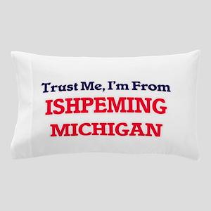Trust Me, I'm from Ishpeming Michigan Pillow Case