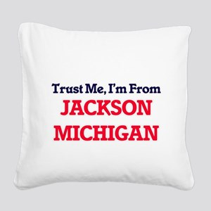 Trust Me, I'm from Jackson Mi Square Canvas Pillow