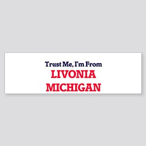 Trust Me, I'm from Livonia Michigan Bumper Sticker