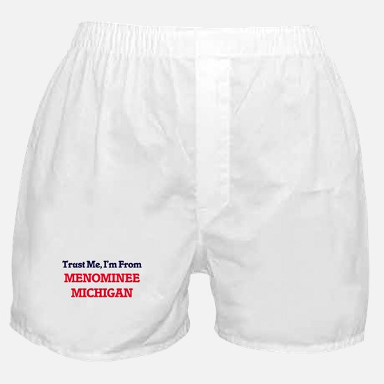 Trust Me, I'm from Menominee Michigan Boxer Shorts