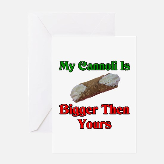 My Cannoli Is Bigger Then Your Cannoli Greeting Ca