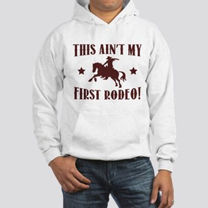 This Ain't My First Rodeo! Hooded Sweatshirt