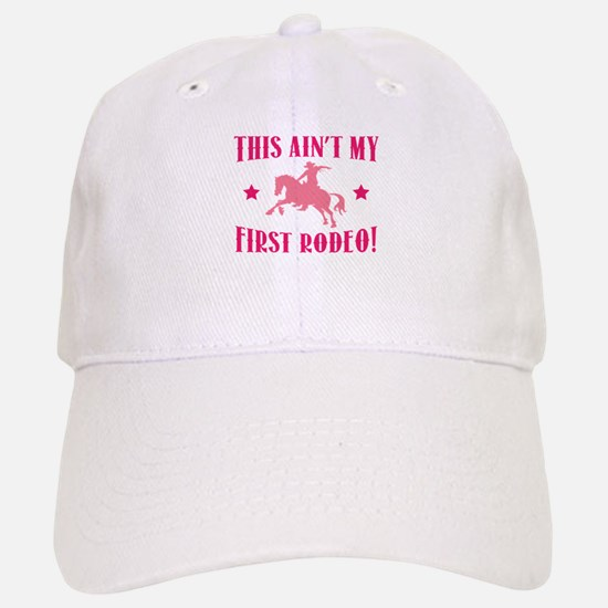 This Ain't My First Rodeo! Baseball Baseball Cap