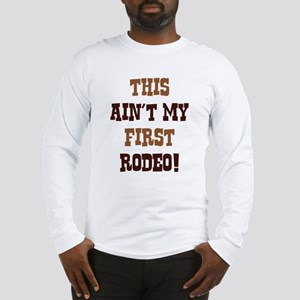 This Ain't My First Rodeo! Long Sleeve T-Shirt