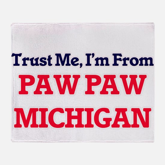 Trust Me, I'm from Paw Paw Michigan Throw Blanket