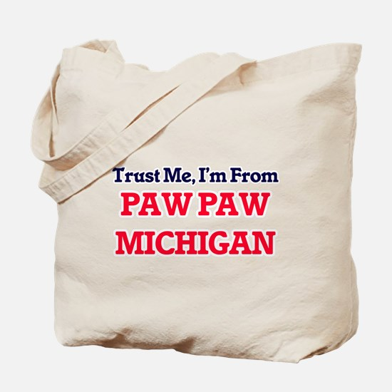 Trust Me, I'm from Paw Paw Michigan Tote Bag