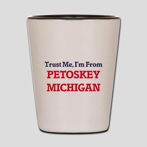 Trust Me, I'm from Petoskey Michigan Shot Glass