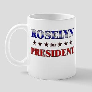 ROSELYN for president Mug