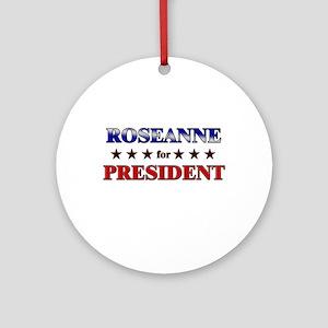 ROSEANNE for president Ornament (Round)