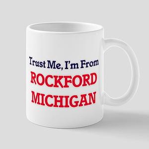 Trust Me, I'm from Rockford Michigan Mugs