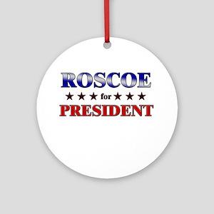 ROSCOE for president Ornament (Round)