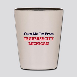 Trust Me, I'm from Traverse City Michig Shot Glass