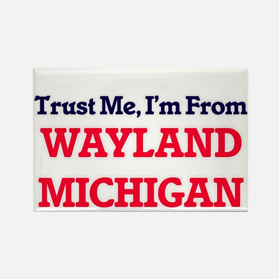 Trust Me, I'm from Wayland Michigan Magnets