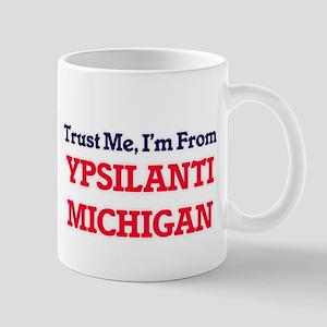 Trust Me, I'm from Ypsilanti Michigan Mugs