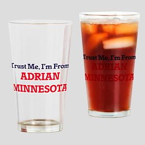 Trust Me, I'm from Adrian Minnesota Drinking Glass