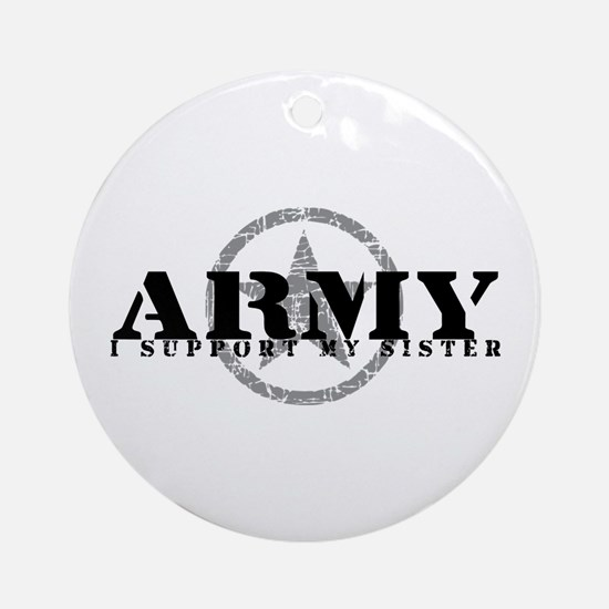 Army - I Support My Sister Ornament (Round)