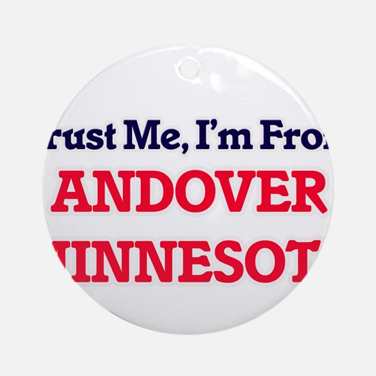 Trust Me, I'm from Andover Minnesot Round Ornament