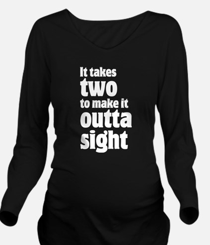 It takes two to make it outta sight Long Sleeve Ma