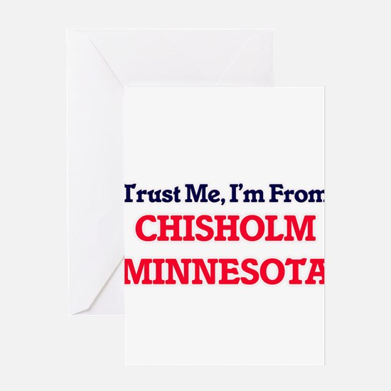 Trust Me, I'm from Chisholm Minneso Greeting Cards