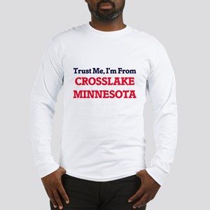 Trust Me, I'm from Crosslake M Long Sleeve T-Shirt