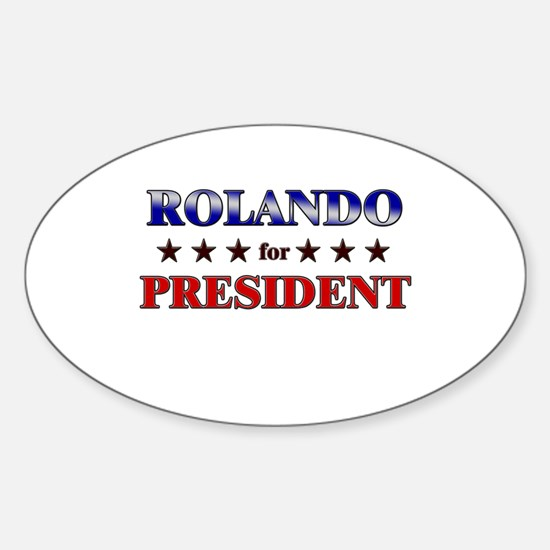 ROLANDO for president Oval Decal