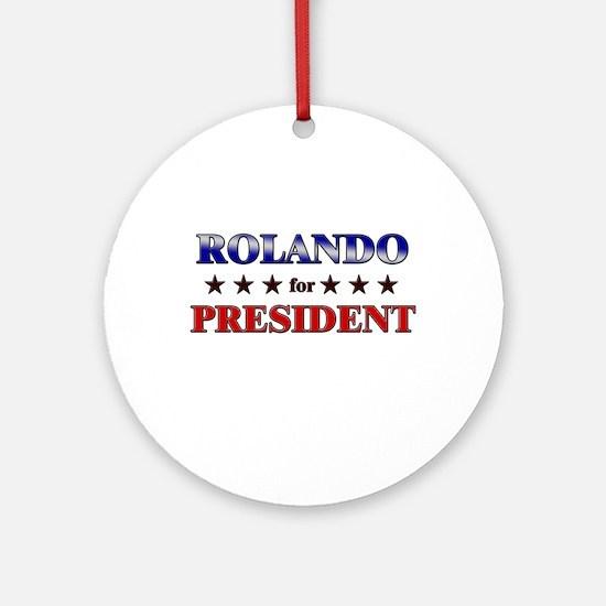 ROLANDO for president Ornament (Round)