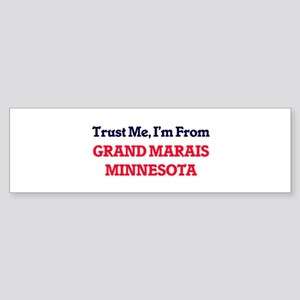 Trust Me, I'm from Grand Marais Min Bumper Sticker