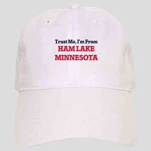 Trust Me, I'm from Ham Lake Minnesota Cap
