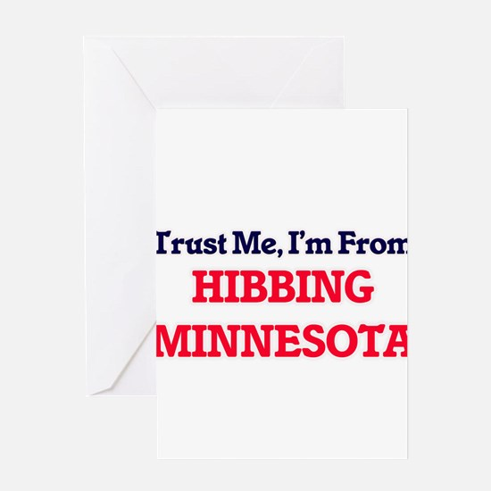 Trust Me, I'm from Hibbing Minnesot Greeting Cards