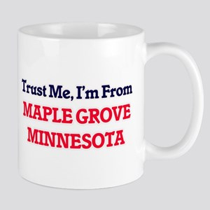 Trust Me, I'm from Maple Grove Minnesota Mugs