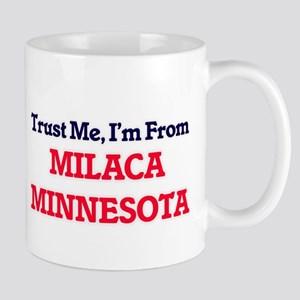 Trust Me, I'm from Milaca Minnesota Mugs