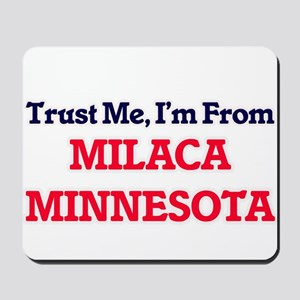 Trust Me, I'm from Milaca Minnesota Mousepad