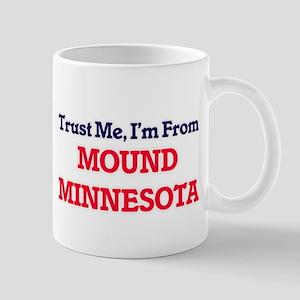 Trust Me, I'm from Mound Minnesota Mugs