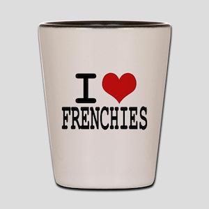 I love Frenchies Shot Glass