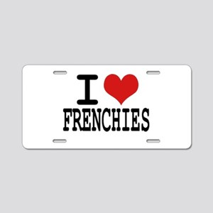 I love Frenchies Aluminum License Plate