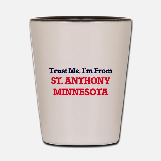 Trust Me, I'm from St. Anthony Minnesot Shot Glass
