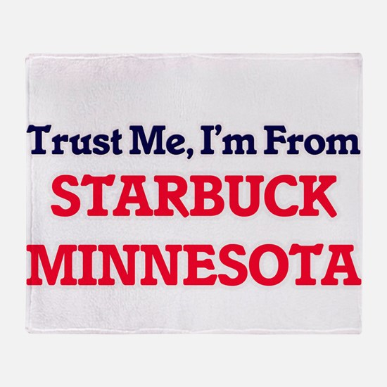 Trust Me, I'm from Starbuck Minnesot Throw Blanket