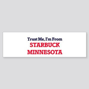 Trust Me, I'm from Starbuck Minneso Bumper Sticker